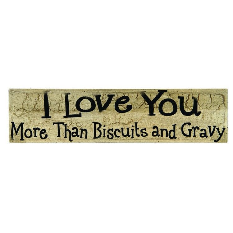 Download I Love you More Than Biscuits and Gravy Sign | Biscuits ...