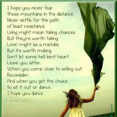I hope you dance!    Quote by Lee Ann Womack found at www.positiveoutlooksblog.com