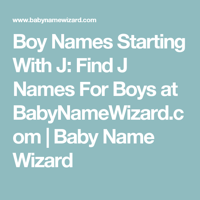 Boy Names Starting With J Find J Names For Boys At Babynamewizard Com Baby Name Wizard B Girl Names L Girl Names S Names For Boys