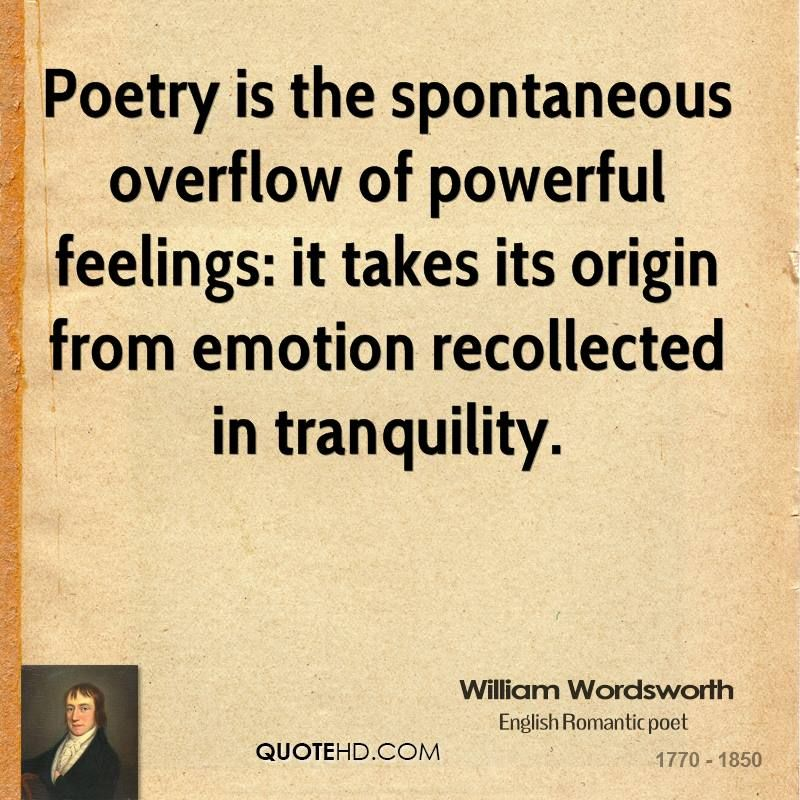 Poetry is the spontaneous overflow of powerful feelings: it takes its  origin from emotion recollected in tranquility. De… | Thought provoking  quotes, Quotes, Poetry
