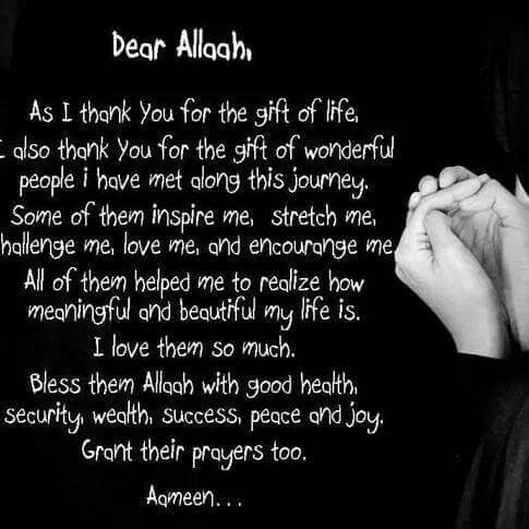 7d8e7da59099f6 Dear Allah As I thank you for the gift of life, also thank you for the gift  of wonderful people I have met along this journey. Some of them inspire me,  ...