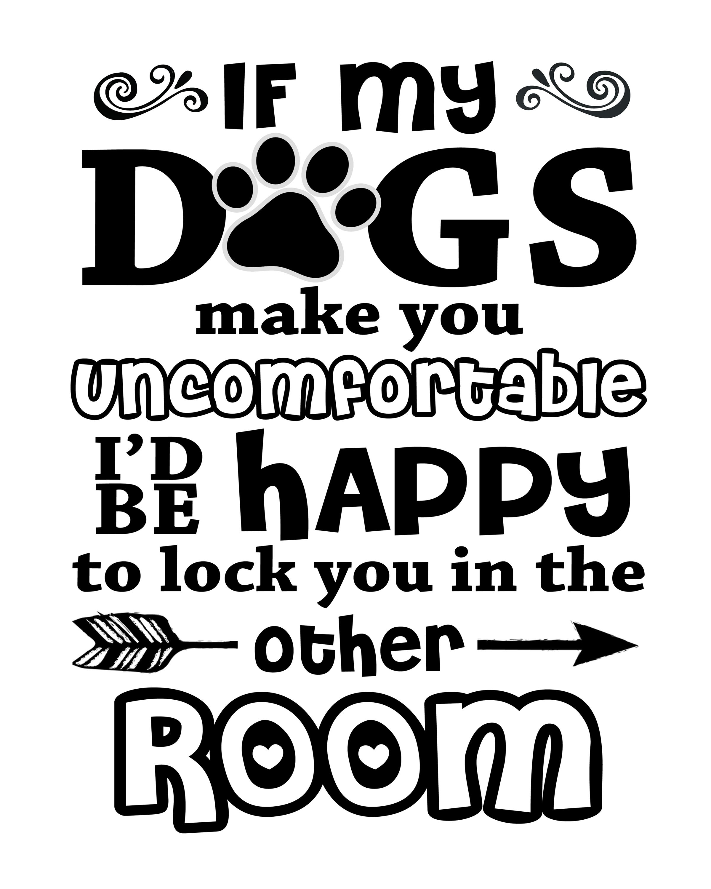 If My Dogs Make You Uncomfortable I D Be Happy To Lock You In The Other Room Quote Printable Print Dog Quotes Funny Dog Memes Animal Quotes