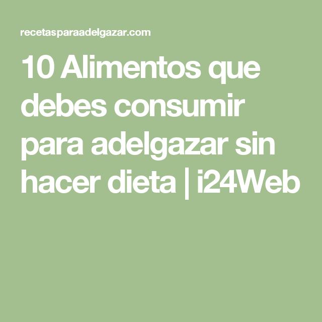 10 Alimentos que debes consumir para adelgazar sin hacer
