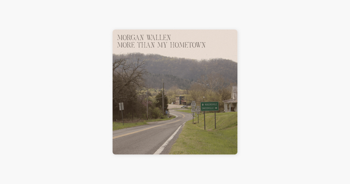 More Than My Hometown Single By Morgan Wallen On Apple Music In 2020 Song Time Hometown Album