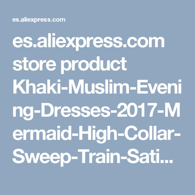 es.aliexpress.com store product Khaki-Muslim-Evening-Dresses-2017-Mermaid-High-Collar-Sweep-Train-Satin-Lace-Hijab-Underscarf-Dubai-Kaftan 338943_32795521296.html?spm=2114.12010615.0.0.cgvJ8Z