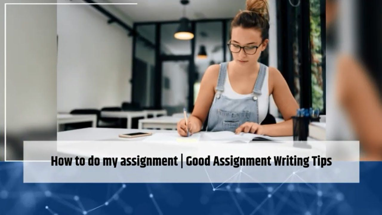 How to do my assignment Good Assignment Writing Tips in