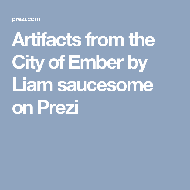 Artifacts From The City Of Ember By Liam Saucesome On Prezi City Of Ember Novel Activities City
