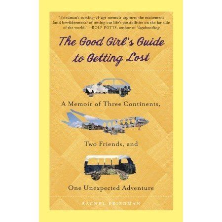The Good Girl S Guide To Getting Lost Best Travel Books Travel Memoir Travel Book