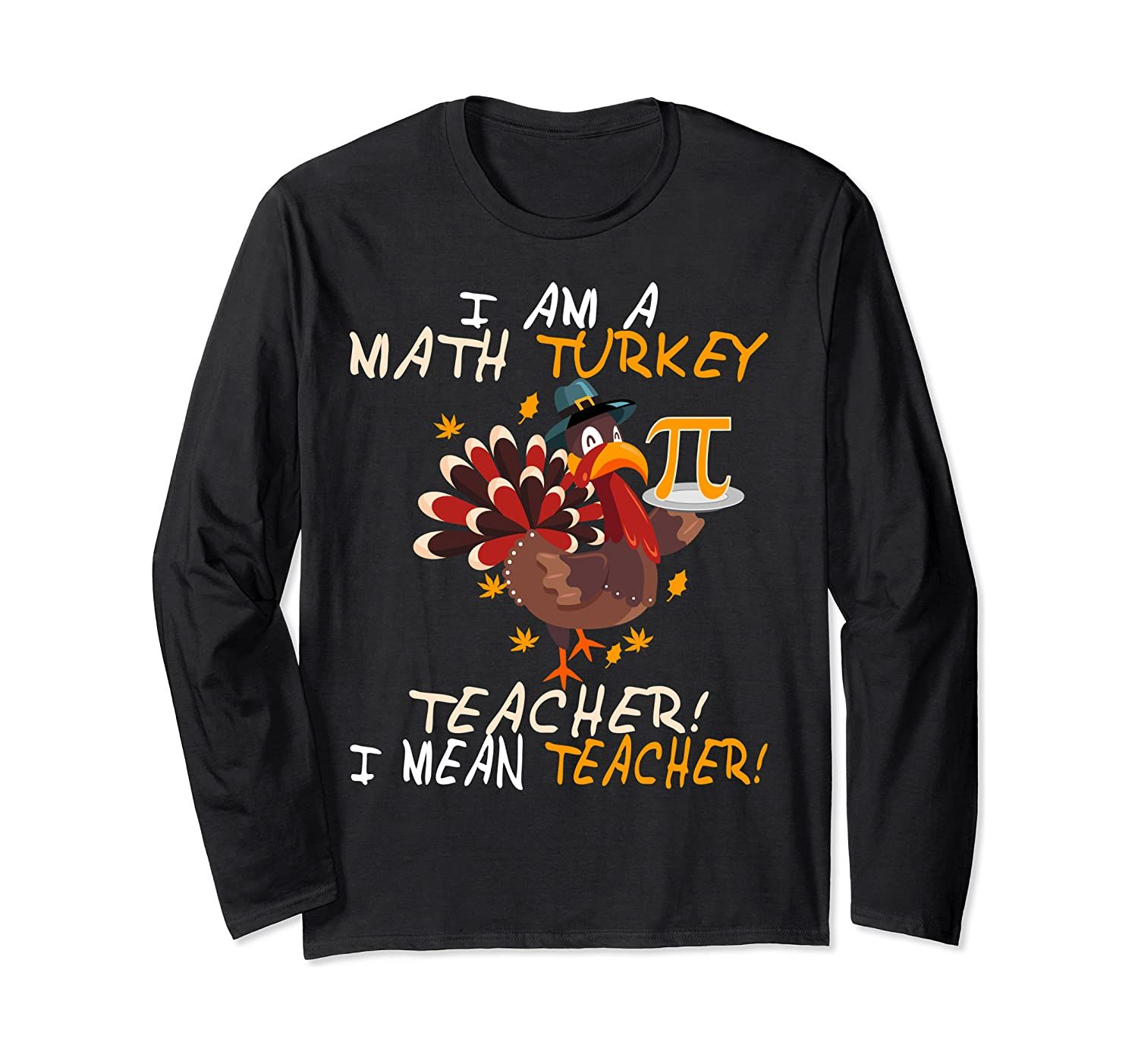 Pi Thanksgiving Turkey Math Teacher Funny Gift For Teachers Long Sleeve T-Shirt-Awarplus