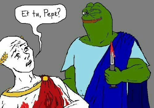 In a play I actually had to stab Ceaser so I'm Pepe confirmed. - C