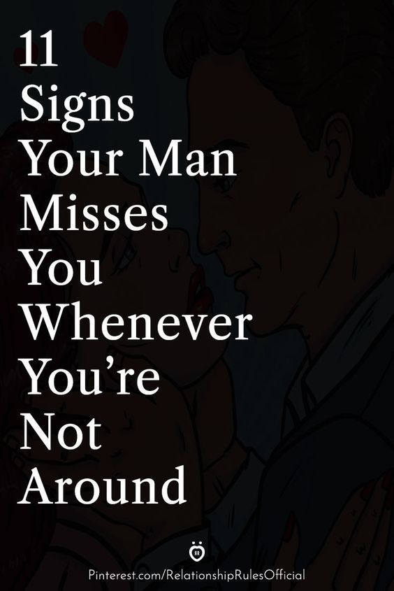 11 Signs Your Man Misses You Whenever You're Not A