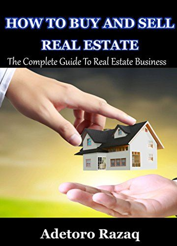 HOW TO BUY AND SELL REAL ESTATE: The Complete Guide To Real Estate Business (English Edition)