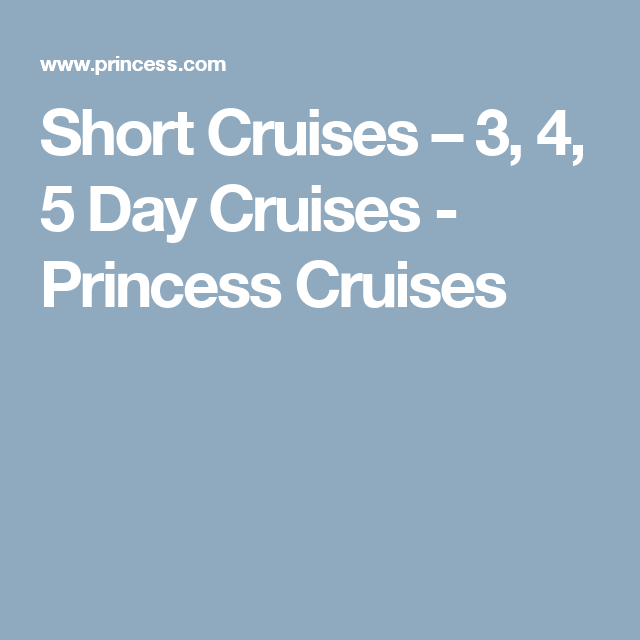 Short Cruises Day Cruises Princess Cruises Denise - 5 day cruises
