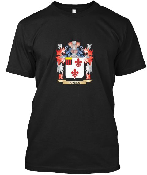 Faces Coat Of Arms   Family Crest Black T-Shirt Front - This is the perfect gift for someone who loves Faces. Thank you for visiting my page (Related terms: Faces,Faces coat of arms,Coat or Arms,Family Crest,Tartan,Faces surname,Heraldry,Family Reunion,Face ...)