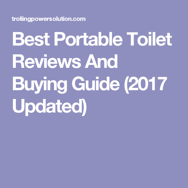 Best Portable Toilet Reviews And Buying Guide (2017 Updated)