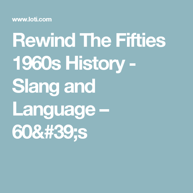 Rewind The Fifties  1960s History -   Slang and Language – 60's
