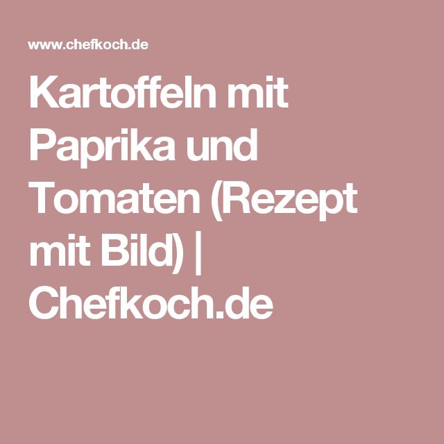Kartoffeln mit Paprika und Tomaten (Rezept mit Bild) | Chefkoch.de