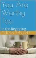 You Are Worthy Too: In The Beginning, an ebook by Wendy Glidden at Smashwords