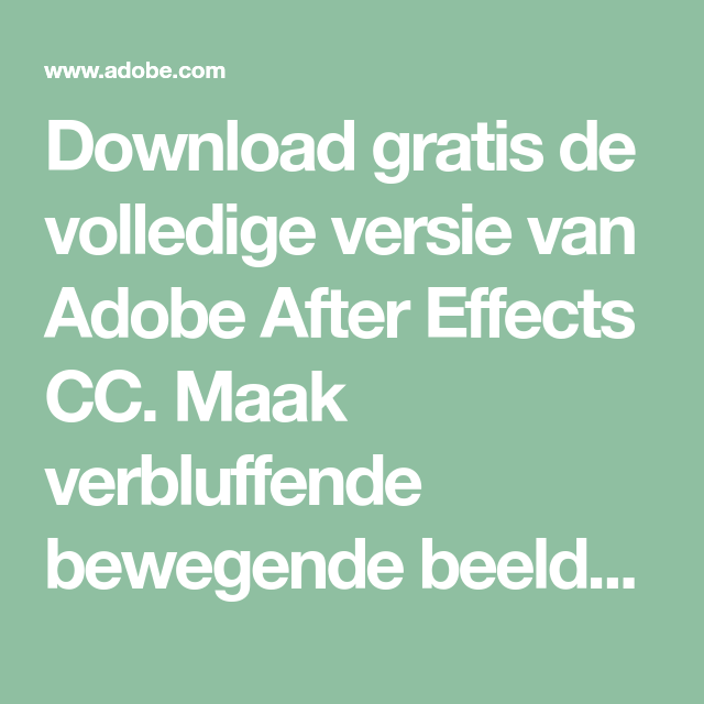 Download Gratis De Volledige Versie Van Adobe After Effects Cc Maak Verbluffende Bewegende Beelden En Visuele Effecten Probee Visuele Effecten Adobe Beweging