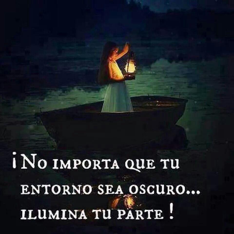 No importa que tu entorno sea oscuro... ilumina tu parte #espiritualidad