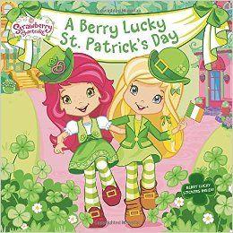 A Berry Lucky St. Patrick's Day! Even Strawberry Shortcake celebrates St. Patrick's!