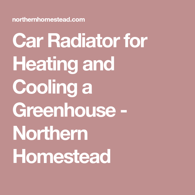 Car Radiator For Heating And Cooling A Greenhouse Car Radiator