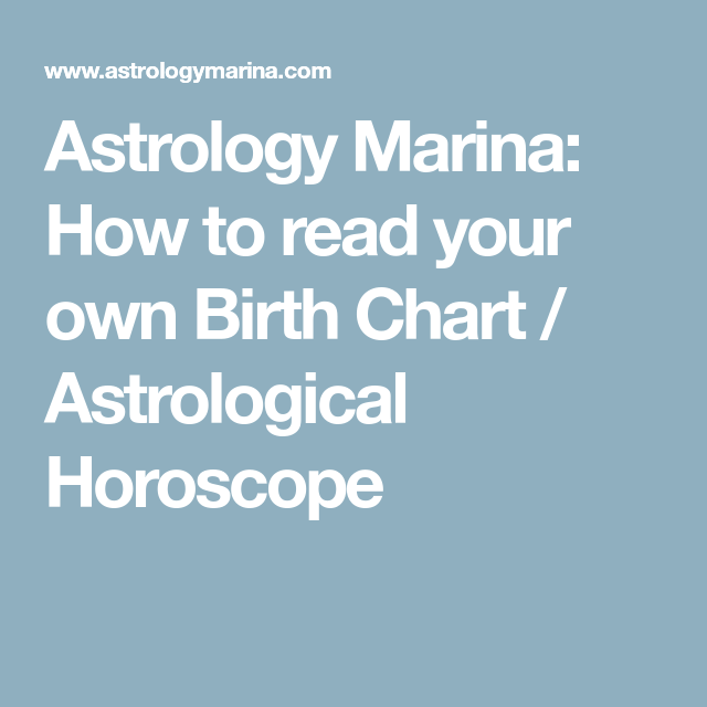 Astrology Marina How To Read Your Own Birth Chart Astrological