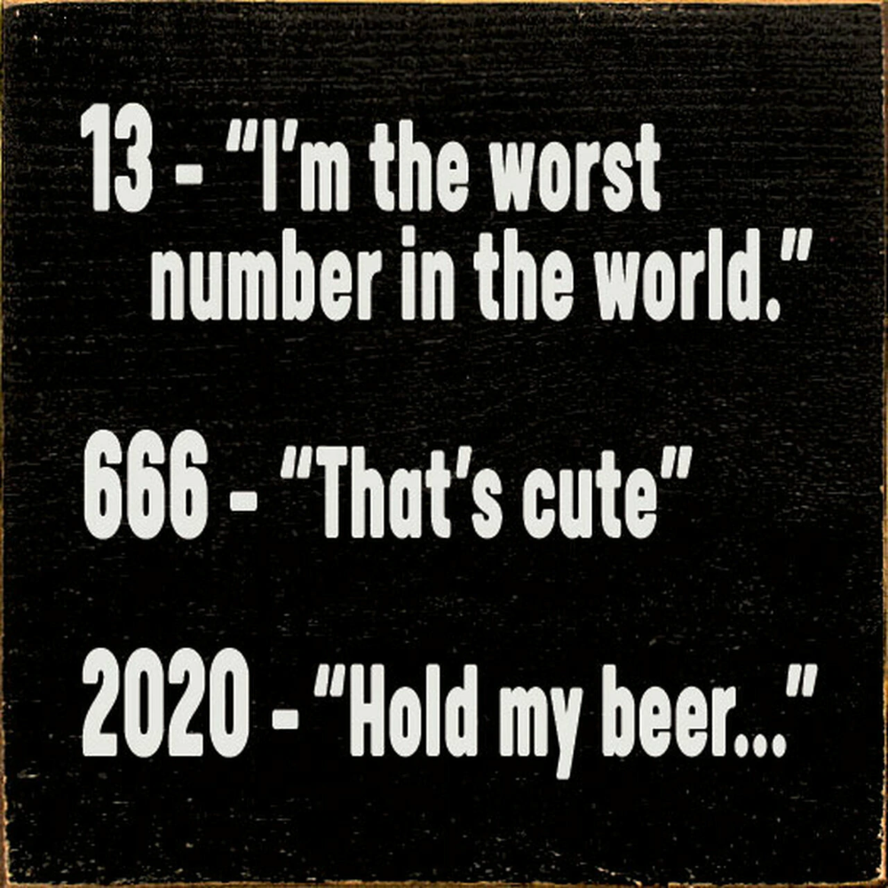 13 I M The Worst Number In The World 666 That S Cute 2020 Hold My Beer Wood Sign 7x7 In 2021 Funny Wood Signs Funny Quotes Funny Relatable Memes