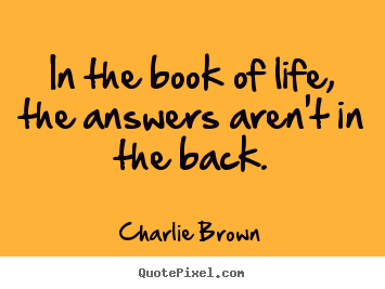 """Book Quotes About Life Brilliant In The Book Of Life The Answers Aren't In The Back.""""  Charlie"""