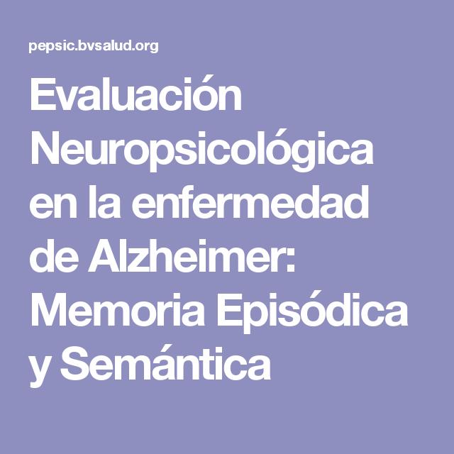 Evaluación Neuropsicológica en la enfermedad de Alzheimer: Memoria Episódica y Semántica