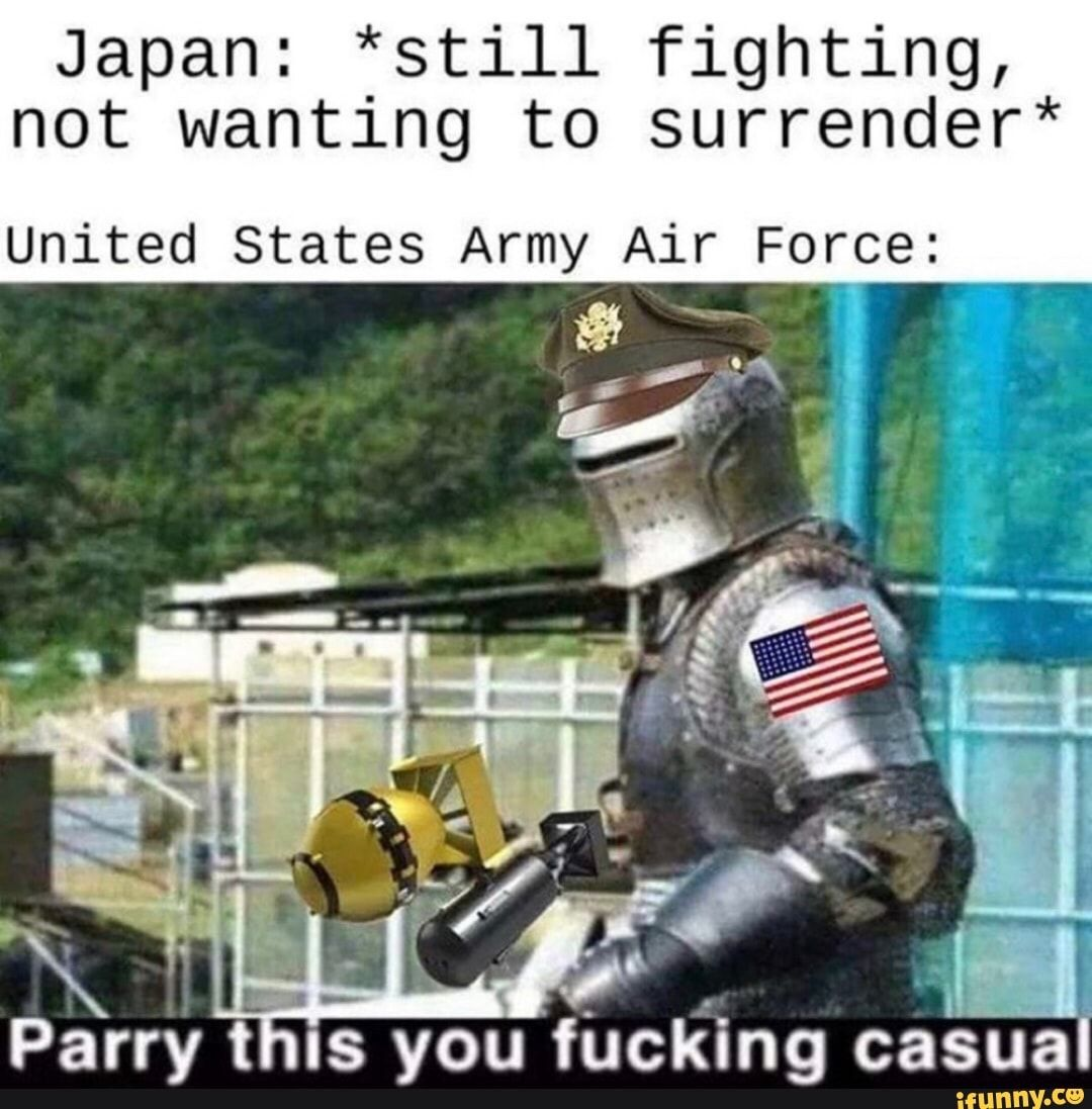 Japan Still Fighting Not Wanting To Surrender United States Army Air Force Ifunny Air Force Memes Rotc Memes Memes