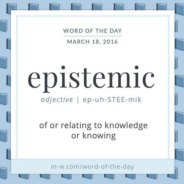 Epistemic Comes From Episteme The Greek Word For Knowledge