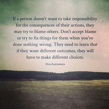 If A Person Doesn T Want To Take Responsibility For The Consequences Of Their Actions They May Try To Blame Others Blaming Others Words No Response