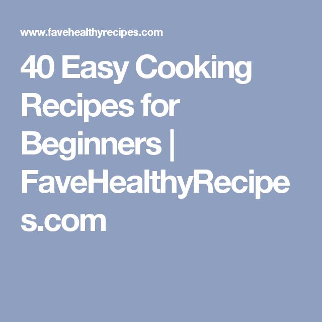40 Easy Cooking Recipes for Beginners | FaveHealthyRecipes.com