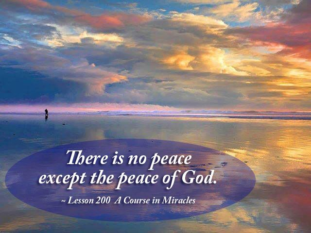 There Is No Peace Except The Peace Of God Lesson 200 A Course