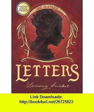 The Beatrice Letters (A Series of Unfortunate Events) (9780060586584) Lemony Snicket, Brett Helquist , ISBN-10: 0060586583  , ISBN-13: 978-0060586584 ,  , tutorials , pdf , ebook , torrent , downloads , rapidshare , filesonic , hotfile , megaupload , fileserve