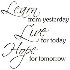 Learn From Yesterday Live For Today Hope For Tomorrow Tattoo Designs