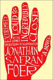 Extremely Loud and Incredibly Close- This novel broke my heart. Jonathan Safran Foer is an amazing writer.