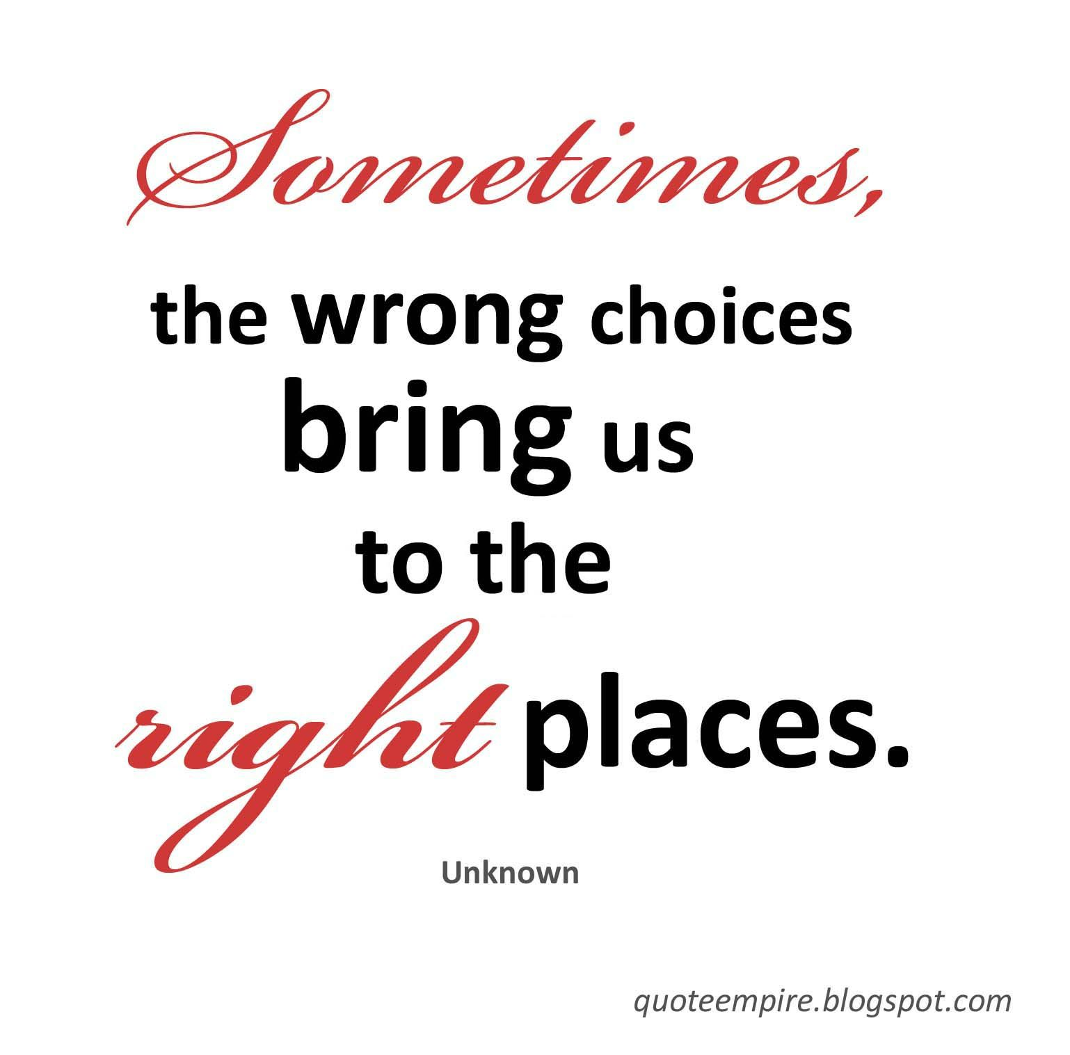 Sometimes, the wrong choices bring us to the right places.