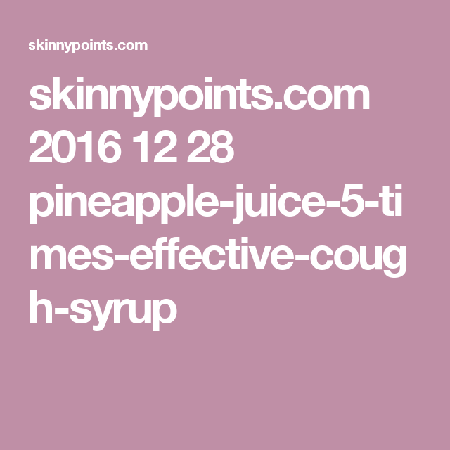 skinnypoints.com 2016 12 28 pineapple-juice-5-times-effective-cough-syrup