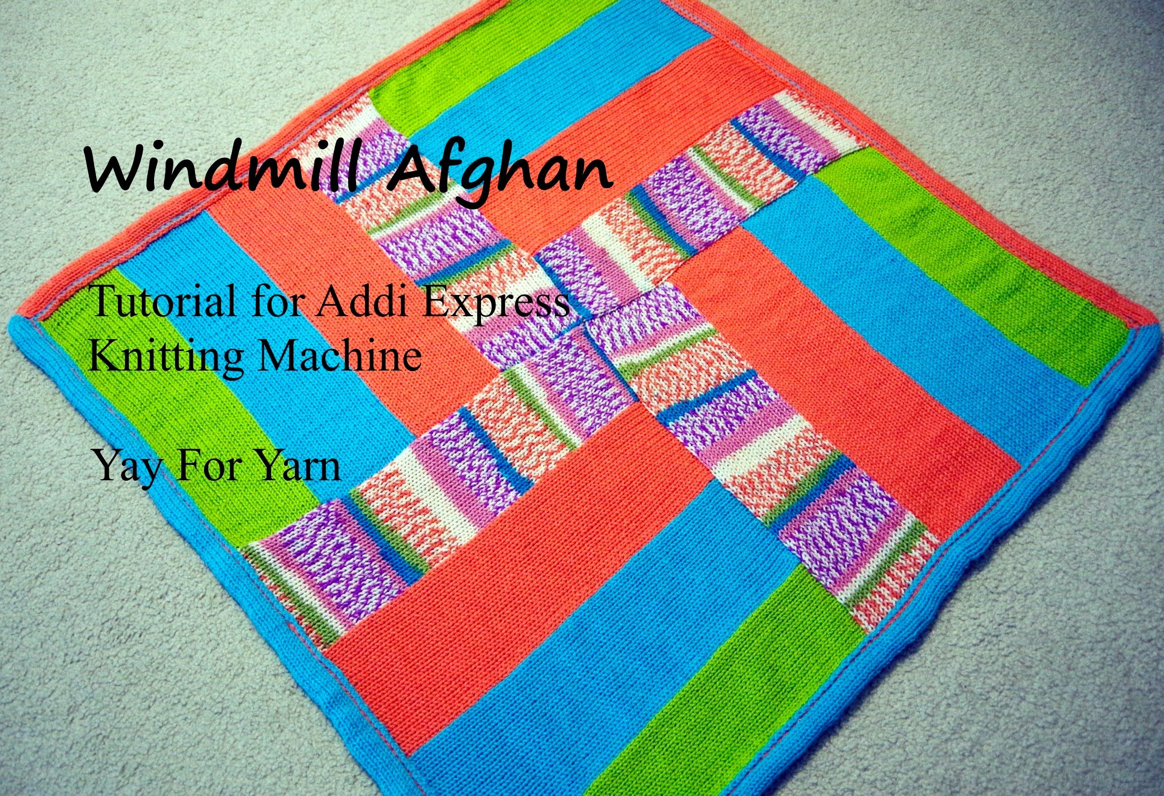 Knitting Machine Tutorial : Windmill afghan tutorial for addi express knitting