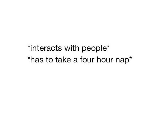 Interacts with people, has to take a four hour nap