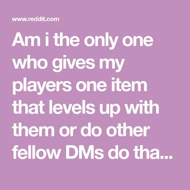 Am I The Only One Who Gives My Players One Item That Levels Up With Them Or Do Other Fellow Dms Do That As Well Dmacademy Player One Give It