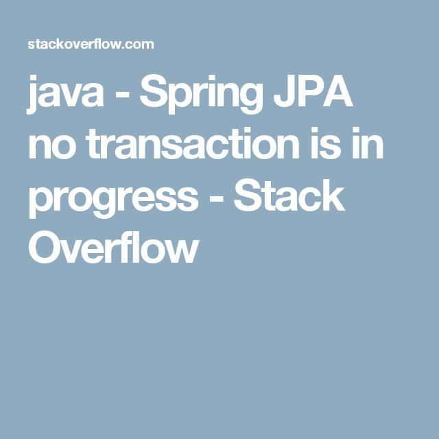 java - Spring JPA no transaction is in progress - Stack
