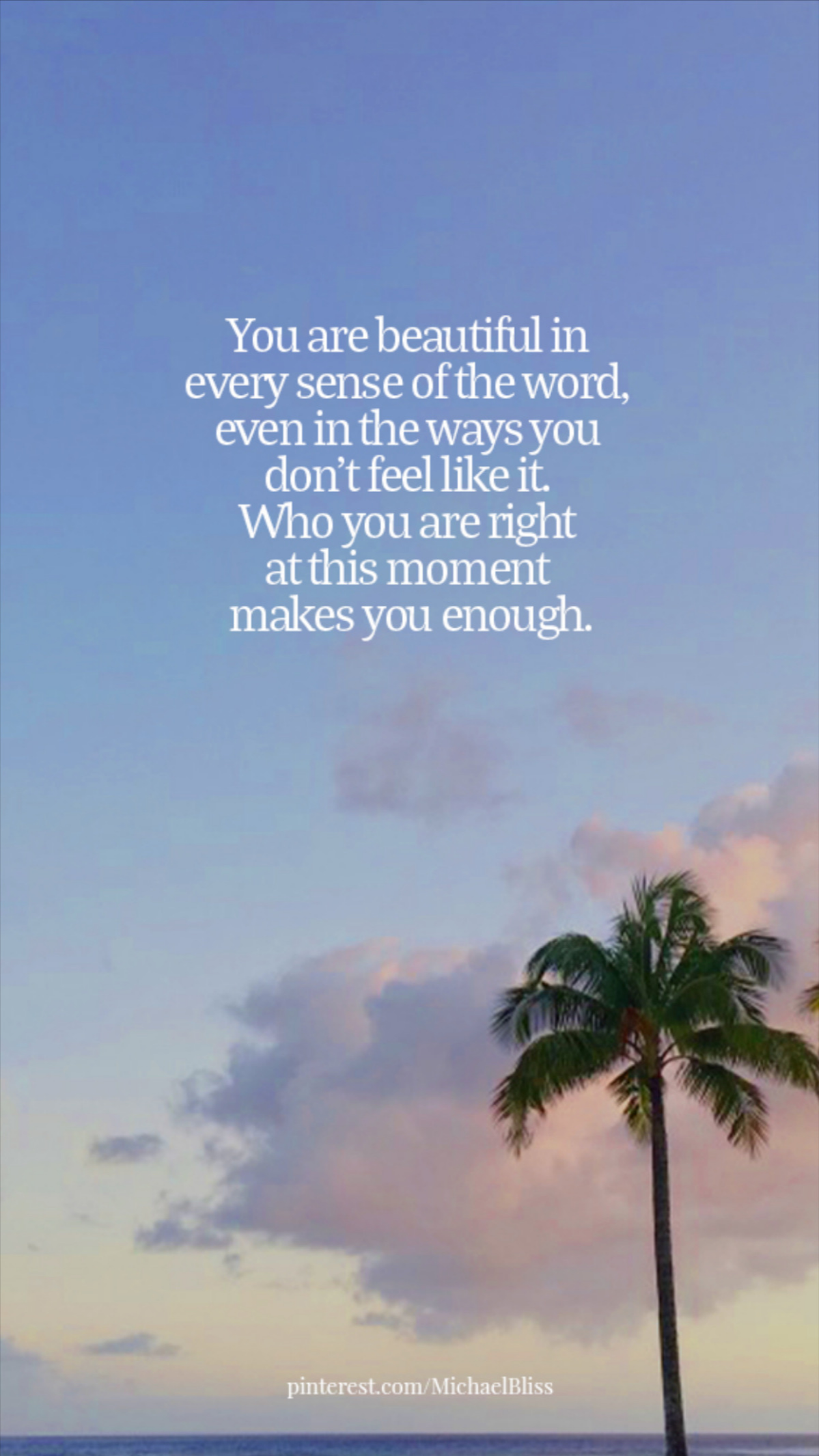 You are beautiful in every sense of the word.