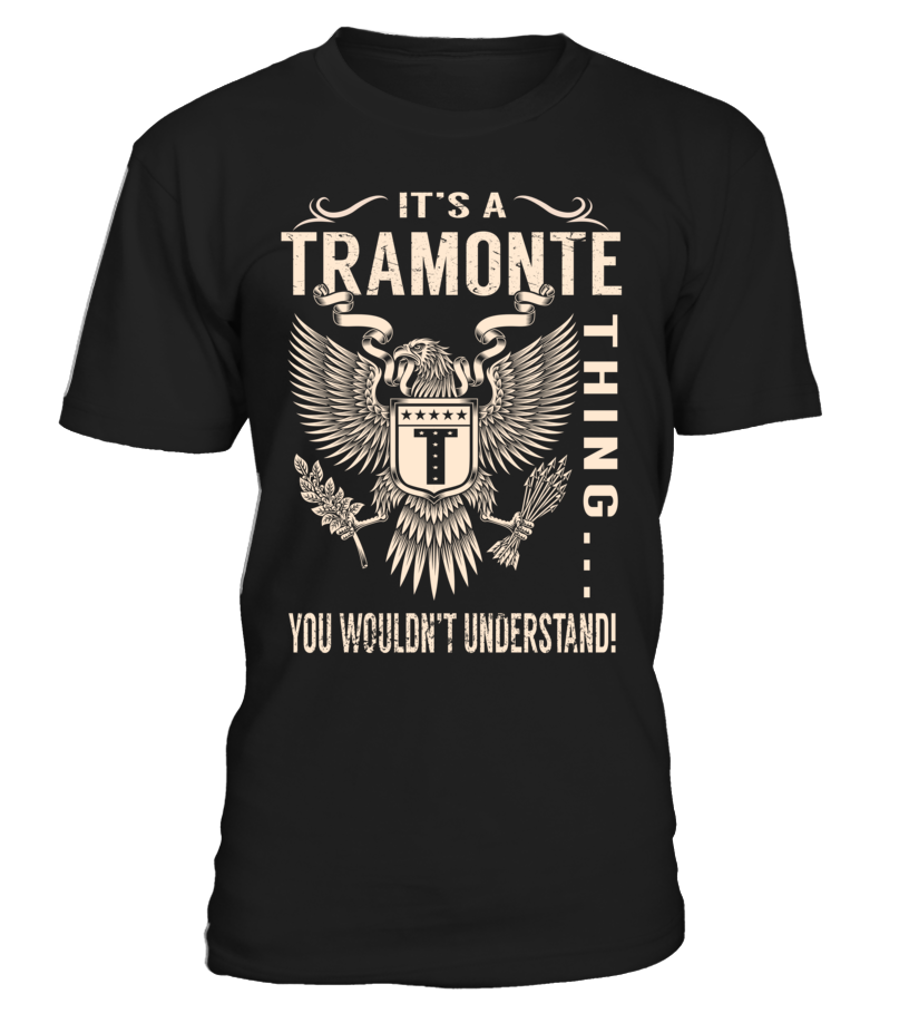 It's a TRAMONTE Thing, You Wouldn't Understand
