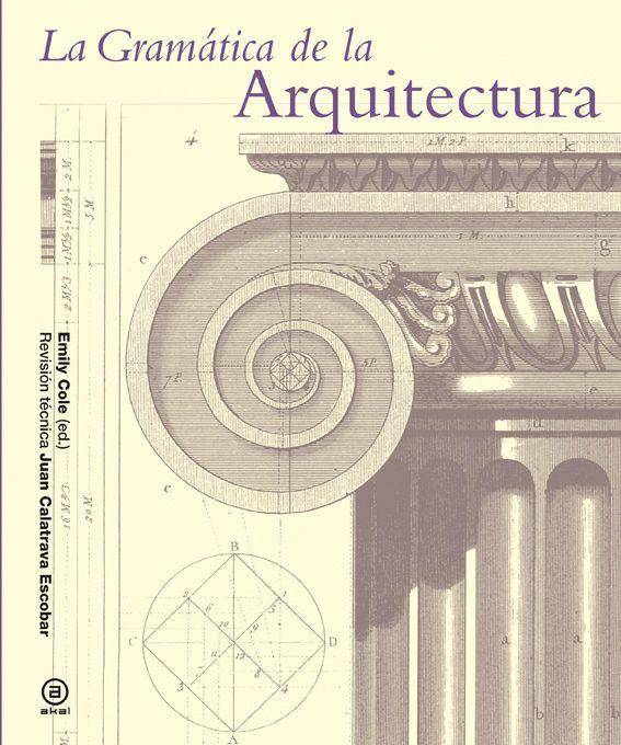 La Gramatica De La Arquitectura Emily Cole Editora General