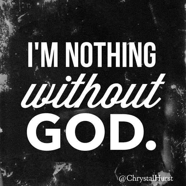 I am nothing without God!! | inspiration | Scripture quotes, Faith