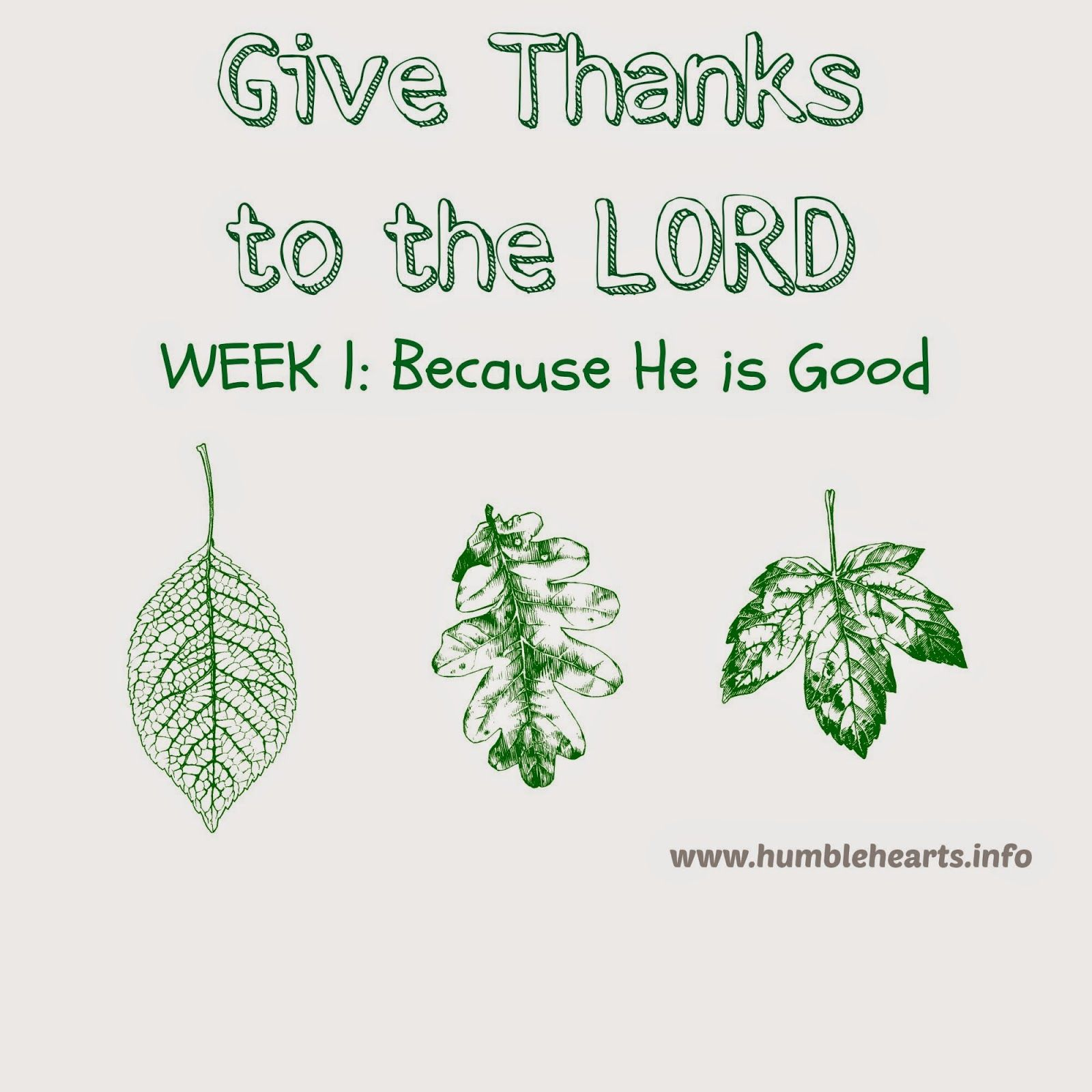 Humble Hearts: Give Thanks to the LORD Week 1: Because He is Good