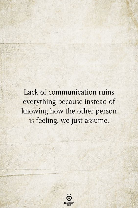 Lack Of Communication Ruins Everything Because Instead Of Knowing How The Other Person Is Feeling